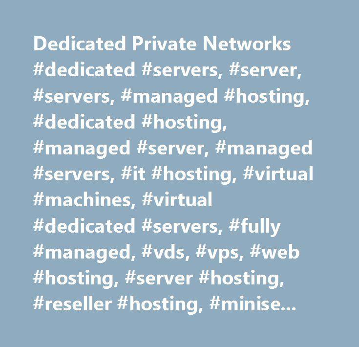 Dedicated Private Networks #dedicated #servers, #server, #servers, #managed #hosting, #dedicated #hosting, #managed #server, #managed #servers, #it #hosting, #virtual #machines, #virtual #dedicated #servers, #fully #managed, #vds, #vps, #web #hosting, #server #hosting, #reseller #hosting, #miniserver, #memset, #xen, #uml, #uk, #enterprise…