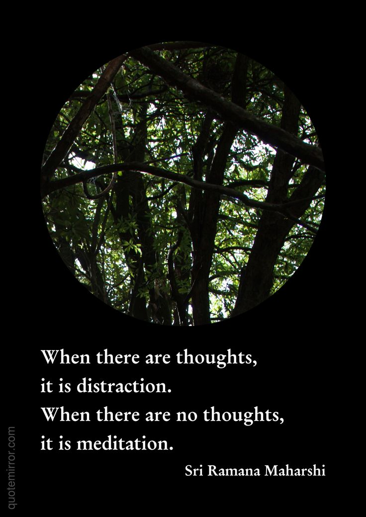 When there are thoughts, it is distraction. When there are no thoughts, it is meditation.  –Sri Ramana Maharshi #meditation #thoughts #wisdom http://quotemirror.com/s/yx0nw