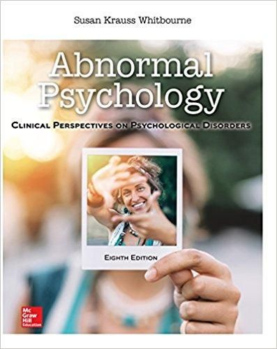 Abnormal Psychology: Clinical Perspectives on Psychological Disorders 8th Edition by Susan Krauss Whitbourne ISBN-13: 978-0077861988