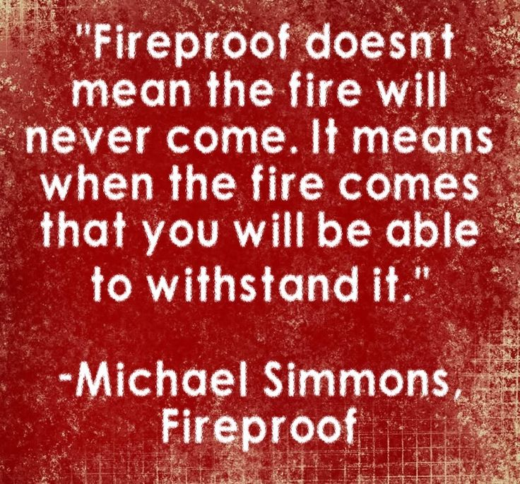 Fireproof Quotes Sayings | www.imgkid.com - The Image Kid ...
