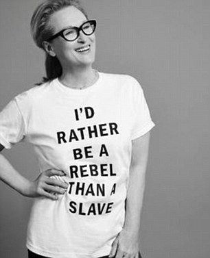 Meryl Streep lambasted over 'I'd rather be a rebel than a slave' t-shirts for Suffragette movie | Daily Mail Online