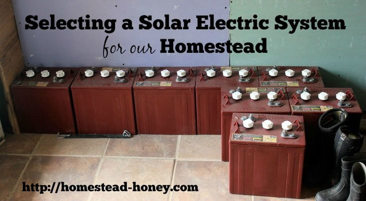 How we selected a solar electric (photovoltaic) system for our off-grid homestead | Homestead Honey