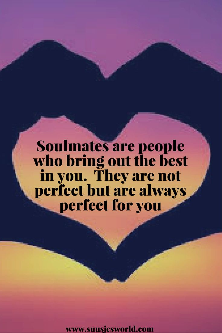 Soulmates are people who bring out the best in you.  They are not perfect but are always perfect for you. Quotes
