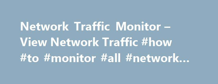 Network Traffic Monitor – View Network Traffic #how #to #monitor #all #network #traffic http://china.remmont.com/network-traffic-monitor-view-network-traffic-how-to-monitor-all-network-traffic/  # Network Traffic Monitoring Analyze and monitor network traffic and performance Monitoring network device performance and traffic go hand-in-hand for identifying the root cause of a slow network. SolarWinds Bandwidth Analyzer Pack is a network traffic monitor that provides comprehensive bandwidth…