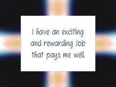 "Daily Affirmation for July 2, 2015 #affirmation #inspiration - ""I have an exciting and rewarding job that pays me well."""