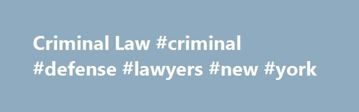 Criminal Law #criminal #defense #lawyers #new #york http://virginia-beach.nef2.com/criminal-law-criminal-defense-lawyers-new-york/  # Learn About Criminal Law and Procedures If you or a family member has contact with the criminal justice system, you probably have a lot of questions about criminal law and procedure. If the police stop you on the street, do you have to talk to them? When can the police make an arrest? What happens during booking? When might a judge reduce bail or waive it…