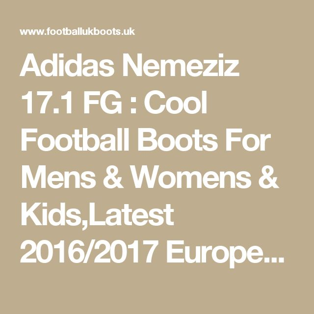 Adidas Nemeziz 17.1 FG : Cool Football Boots For Mens & Womens & Kids,Latest 2016/2017 European Nations Cup Nike,Adidas Football Boots Cheap UK Sale-Cool Football Boots For Mens & Womens & Kids,Latest 2016/2017 European Nations Cup Nike,Adidas Football Boots Cheap UK Sale