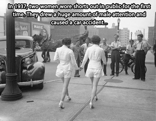 In 1937, two women wore shorts out in public for the first time. They drew a huge amount of male attention and caused a car accident.