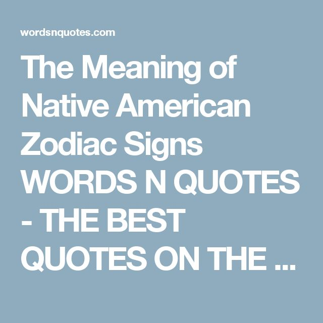 The Meaning of Native American Zodiac Signs WORDS N QUOTES - THE BEST QUOTES ON THE INTERNET WORDS N QUOTES