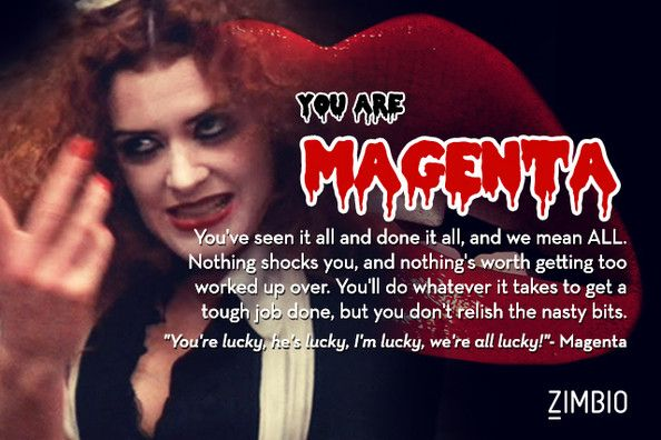 If life were the 'Rocky Horror Picture Show,' I'd be Magenta! What about you? - I dressed as Magenta for a RH showing and also got her on the quiz......It must be So!