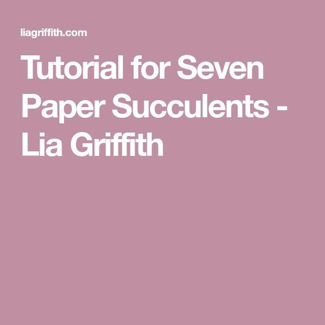 Tutorial for Seven Paper Succulents - Lia Griffith