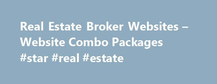 Real Estate Broker Websites – Website Combo Packages #star #real #estate http://real-estate.nef2.com/real-estate-broker-websites-website-combo-packages-star-real-estate/  #best real estate websites # Broker Real Estate Websites Powerful Branding and Professionalism Real Estate Website Products Real Estate Website Solutions to match your exact needs. From powerful agent solutions to sites for multi-office companies! Put the entire MLS on your Website! Learn More Real Estate IDX Property…