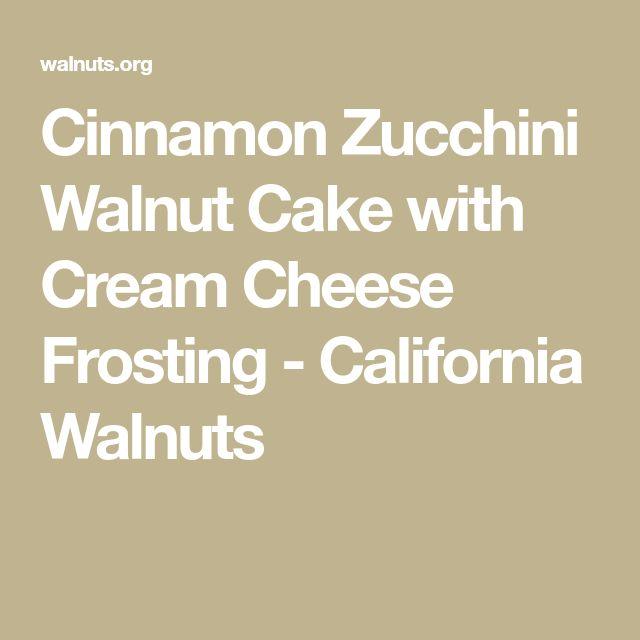 Cinnamon Zucchini Walnut Cake with Cream Cheese Frosting - California Walnuts
