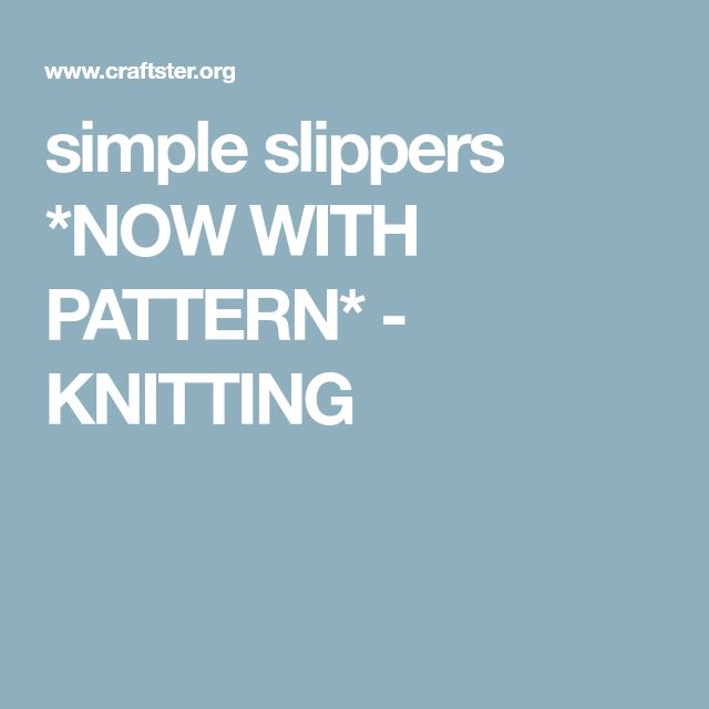 simple slippers *NOW WITH PATTERN* - KNITTING