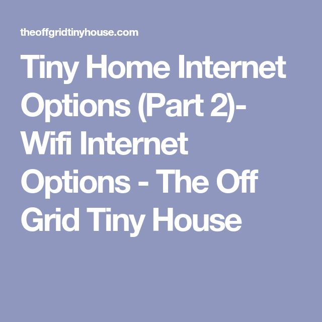 Tiny Home Internet Options (Part 2)- Wifi Internet Options - The Off Grid Tiny House