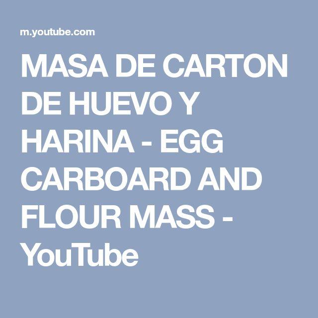 MASA DE CARTON DE HUEVO Y HARINA - EGG CARBOARD AND FLOUR MASS - YouTube