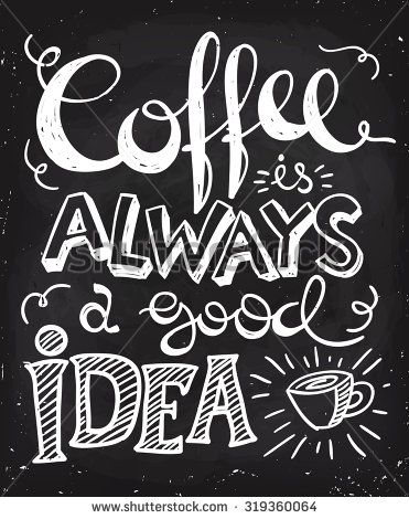 Coffee is always a good idea lettering. Coffee quotes. Hand written design. Chalkboard design. Blackboard lettering. #coffeeart