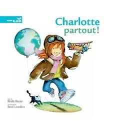 «Charlotte partout!» Texte de Mireille Messier (Éditions de la Bagnole, album) Charlotte découvre qu'elle partage son nom avec des villes du monde entier! Illustré par Benoît Laverdière.