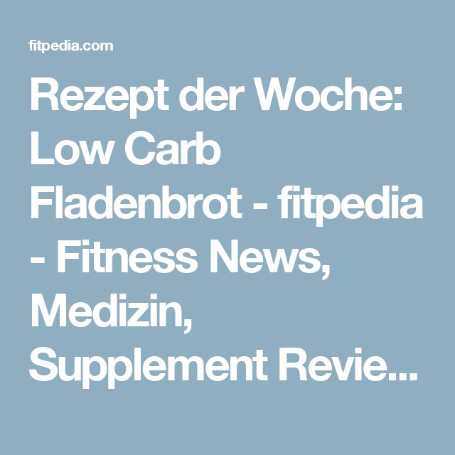 Rezept der Woche: Low Carb Fladenbrot - fitpedia - Fitness News, Medizin, Supplement Review, Nutrition