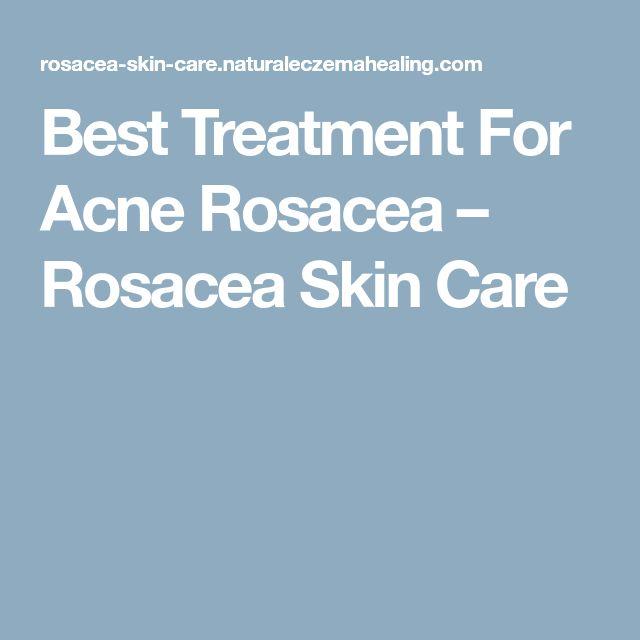 Best Treatment For Acne Rosacea – Rosacea Skin Care