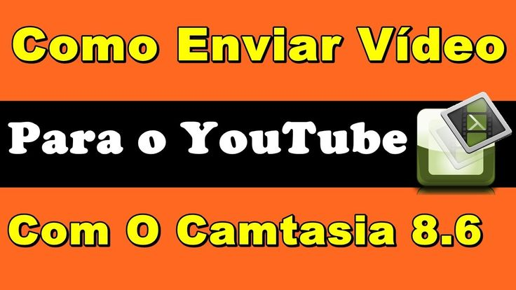 Como Enviar Video Do Camtasia Studio 8 Direto Para O YouTube | Editar Vi...