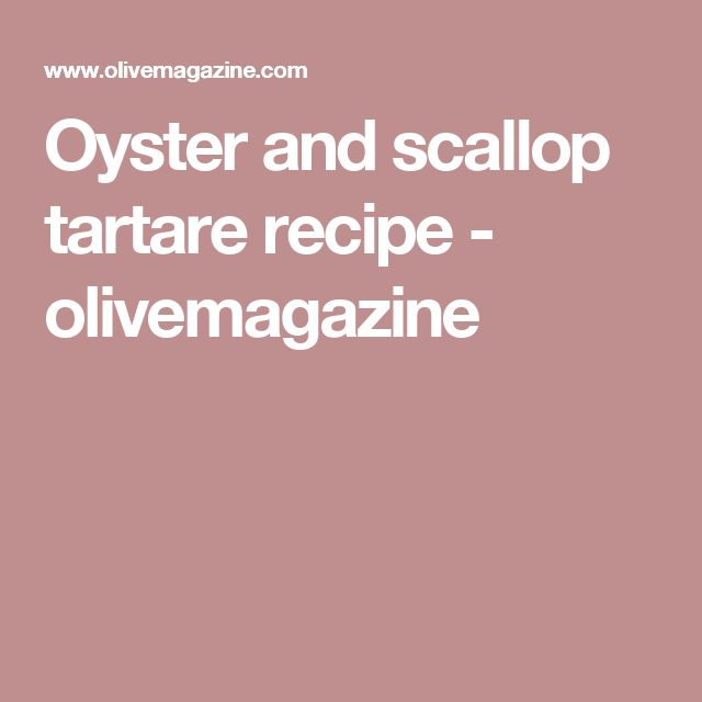 Oyster and scallop tartare recipe - olivemagazine