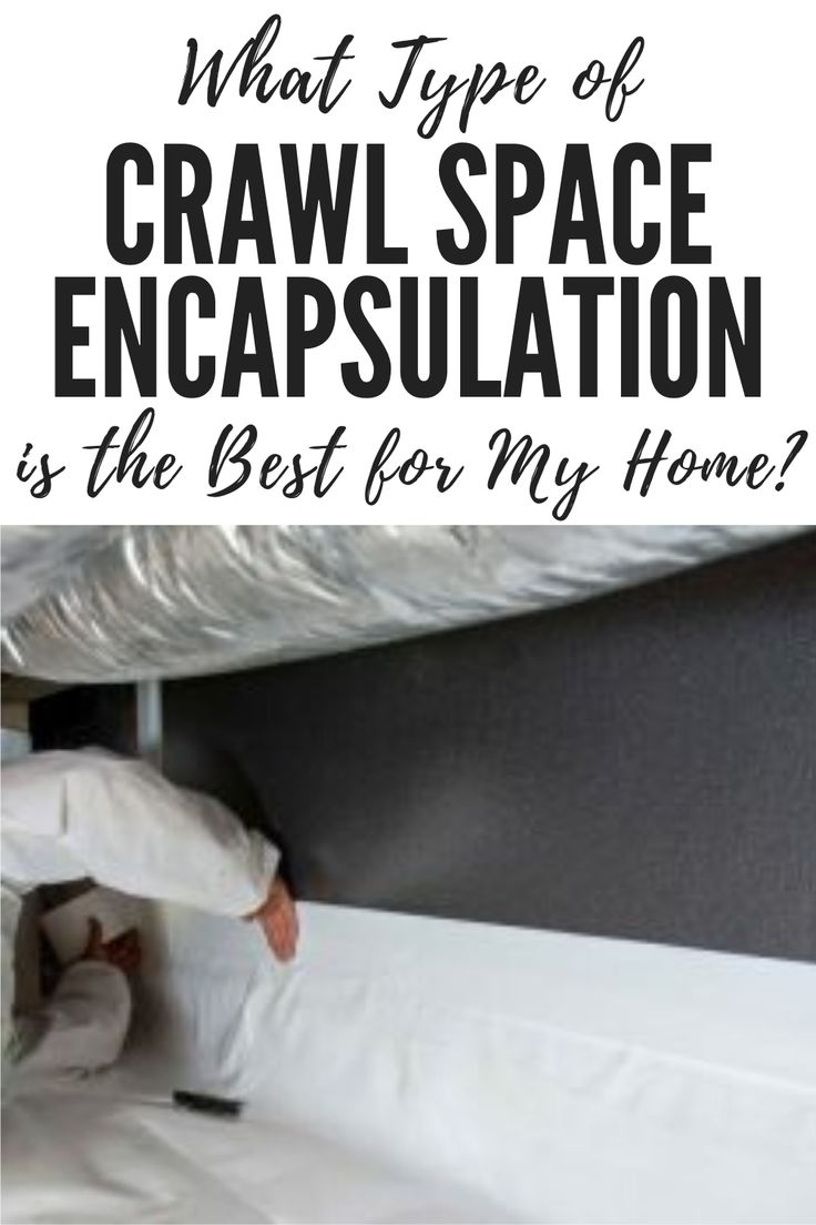 What Type of Crawl Space Encapsulation is the Best for My