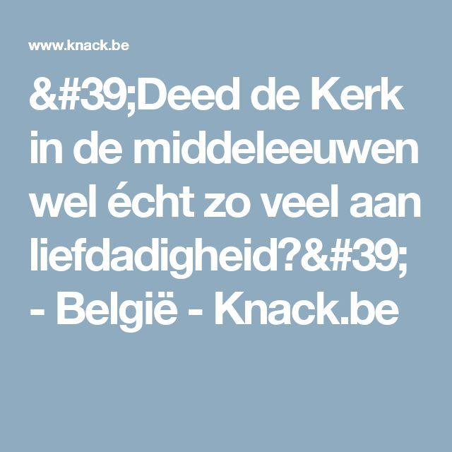 'Deed de Kerk in de middeleeuwen wel écht zo veel aan liefdadigheid?' - België - Knack.be