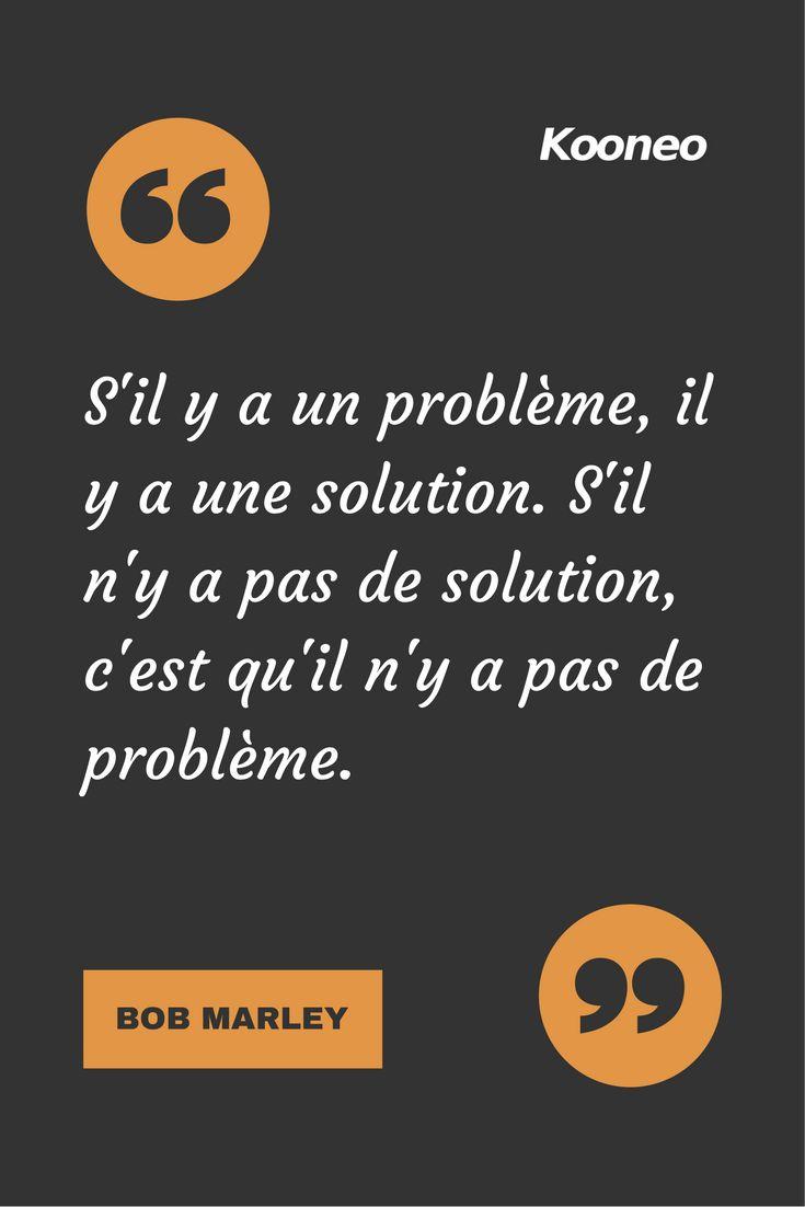 [CITATIONS] S'il y a un problème, il y a une solution. S'il n'y a pas de solution, c'est qu'il n'y a pas de problème. BOB MARLEY #Ecommerce #Kooneo #Bobmarley : www.kooneo.com