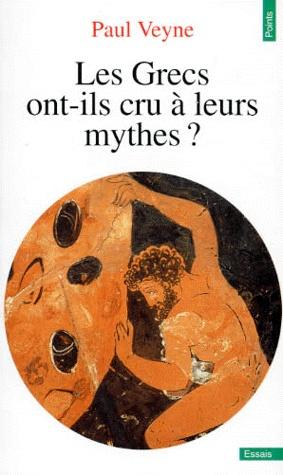 Paul Veyne, Les grecs ont-ils cru à leurs mythes ? Essai sur l'imagination constituante
