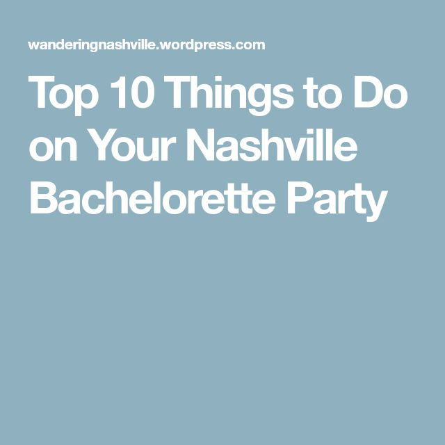 Top 10 Things to Do on Your Nashville Bachelorette Party