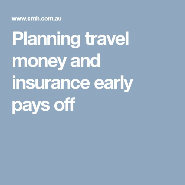 Planning travel money and insurance early pays off