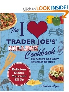 I Love Trader Joe's College Cookbook: 150 Cheap and Easy Gourmet Recipes: all of these can be made with only a microwave and all of the ingredients are available at Trader Joes, wish I had bought this at the beginning of the year!