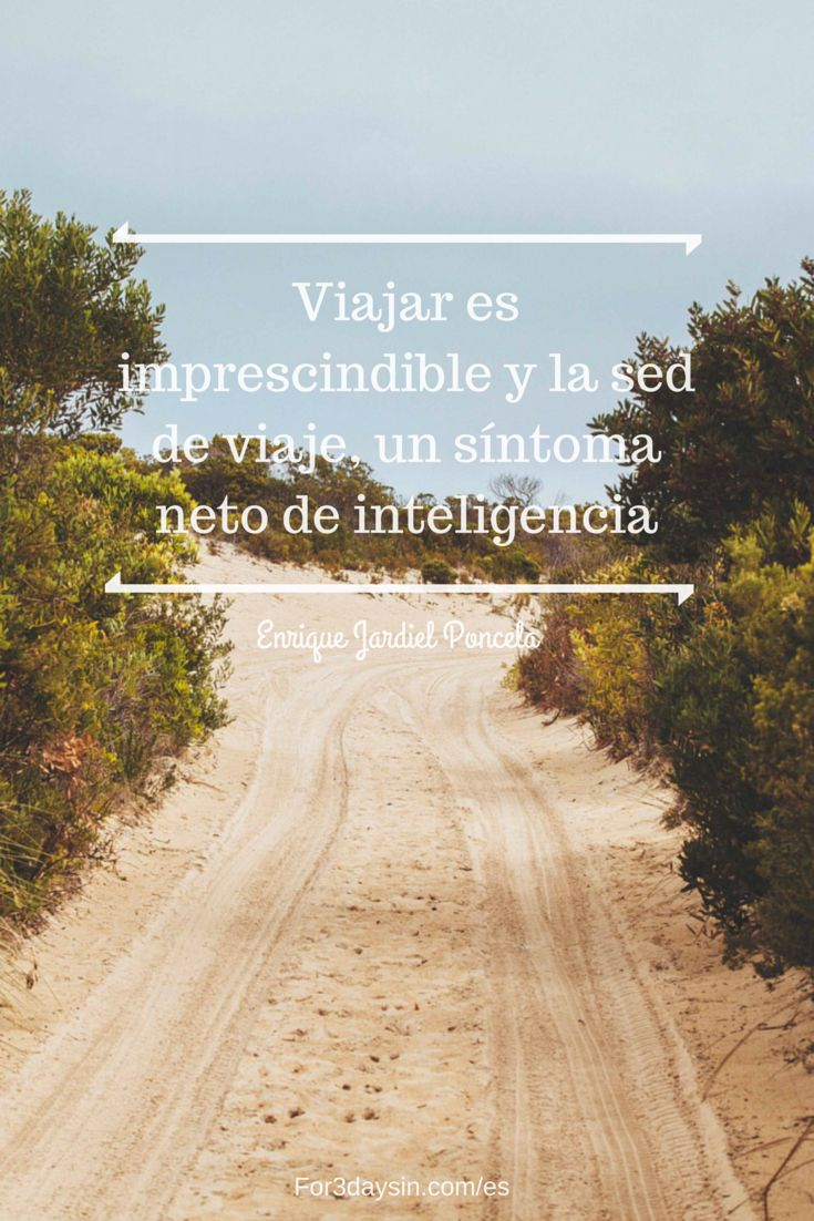 """Citas de viajes:  """"Viajar es imprescindible y la sed de viaje, un síntoma neto de inteligencia"""". Enrique Jardiel Poncela  #viajar #viaje"""