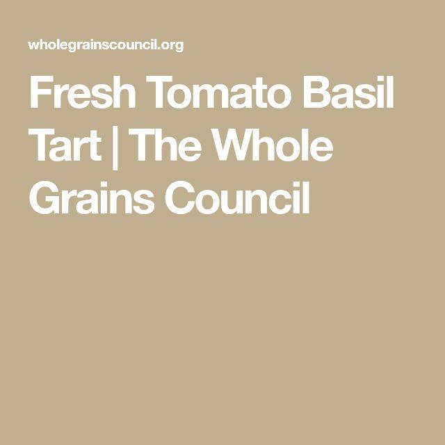 Fresh Tomato Basil Tart   The Whole Grains Council