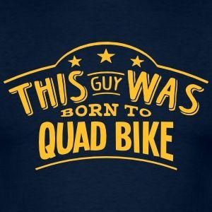 this-guy-was-born-to-quad-bike-men-s-t-shirt.jpg (300×300)