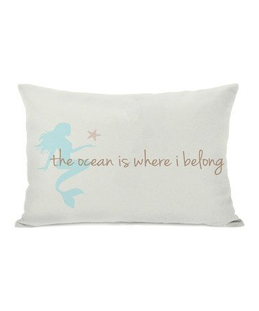 Take a look at this 'The Ocean Is Where I Belong' Rectangular Throw Pillow by OneBellaCasa on #zulily today!