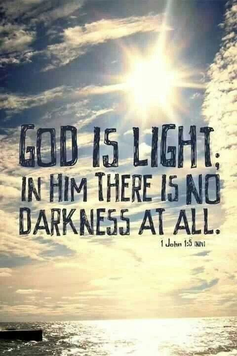 1 John 1:5-7 This is the message which we have heard from Him and declare to you, that God is light and in Him is no darkness at all. If we say that we have fellowship with Him, and walk in darkness, we lie and do not practice the truth. But if we walk in the light as He is in the light, we have fellowship with one another, and the blood of Jesus Christ His Son cleanses us from all sin.