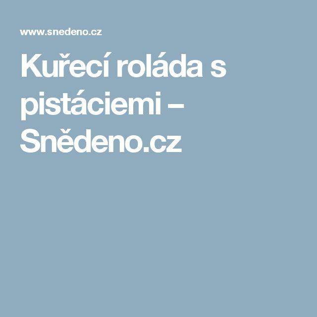 Kuřecí roláda s pistáciemi – Snědeno.cz