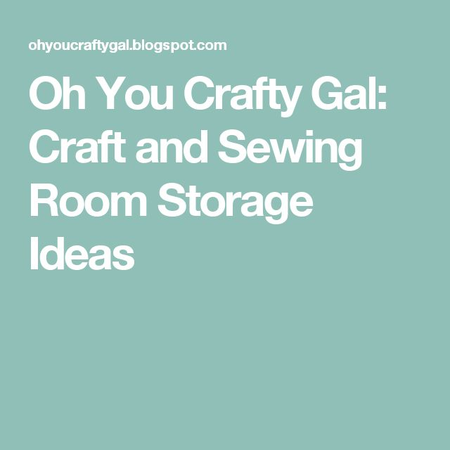 Oh You Crafty Gal: Craft and Sewing Room Storage Ideas