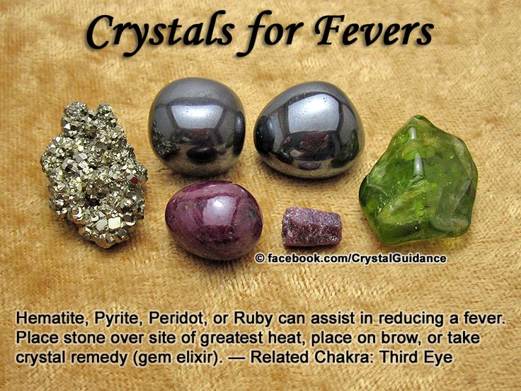 Crystals for Fevers. Top Recommended Crystals: Hematite, Pyrite, Peridot, or Ruby.  Additional Crystal Recommendations: Green Opal, Iolite, Magnesite, or Sodalite.  Fevers are associated with the Third Eye chakra. Place stone over site of greatest heat, place on brow, or take crystal remedy (gem elixir).