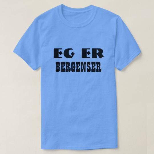 I am Bergenser in Norwegian Light Blue T-Shirt A light blue t-shirt with a text in Norwegian: Eg er Bergenser, that can be translate to: I am Bergenser. Get this t-shirt that will give you a unique and different look.