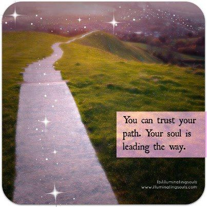 You can trust your path. Your soul is leading the way.
