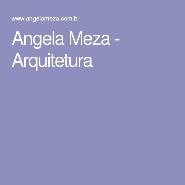 Angela Meza - Arquitetura