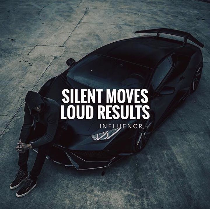 Silent move loud results..