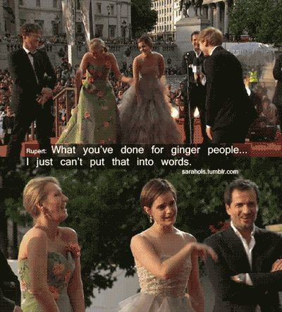 """Of course Rupert said that, but I love what J.K. Rowling says when it's her turn: """"I love ginger people, this is my favorite ginger person right behind me."""""""