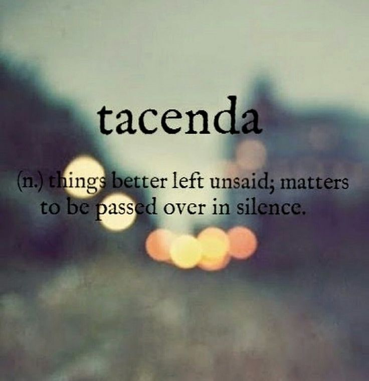 taenda (n.) things better left unsaid; matters to be passed over in silence.