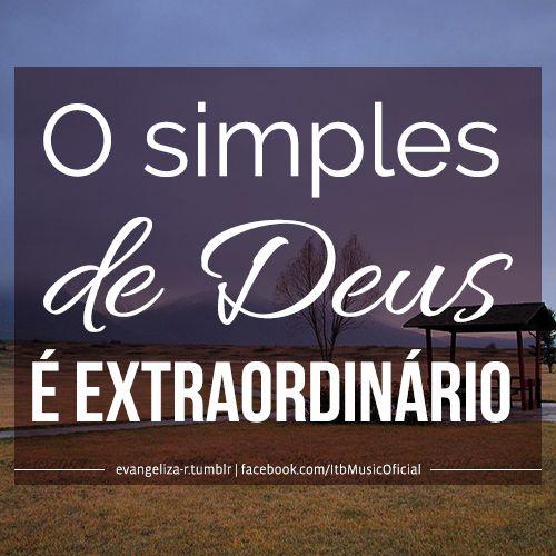 """""""O simples de Deus, é extraordinário."""""""