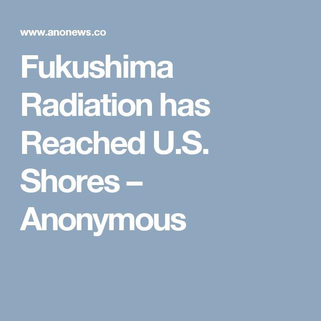 Fukushima Radiation has Reached U.S. Shores – Anonymous