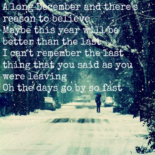 A Long December ~ Counting Crows. This song takes on more and more meaning as I get older.<---I know I feel the same way.